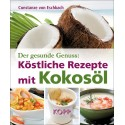 Der gesunde Genuss: Köstliche Rezepte mit Kokosöl - von Constanze von Eschbach